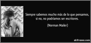 frase-siempre-sabemos-mucho-mas-de-lo-que-pensamos-si-no-no-podriamos-ser-escritores-norman-mailer-195731